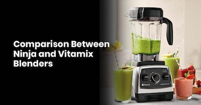 Comparison Between Ninja and Vitamix Blenders