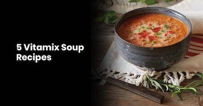 5 Vitamix Soup Recipes