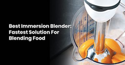 Best Immersion Blender: Fastest Solution For Blending Food