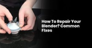 How To Repair Your Blender Common Fixes
