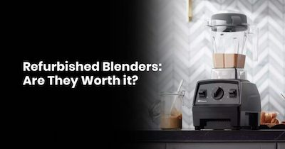 Refurbished Blenders: Are They Worth It?