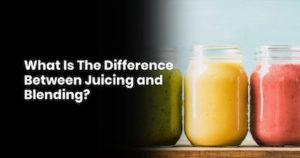 What Is The Difference Between Juicing and Blending