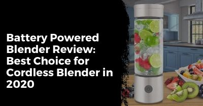 Best Battery Powered Blender Review – Top Choice for Cordless Blender 2020