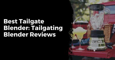 Best Tailgate Blender: Tailgating Blender Reviews