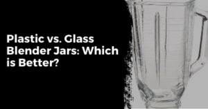 Glass vs. Plastic Blender Jar