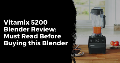Vitamix 5200 Review: Read Before Buying this Blender